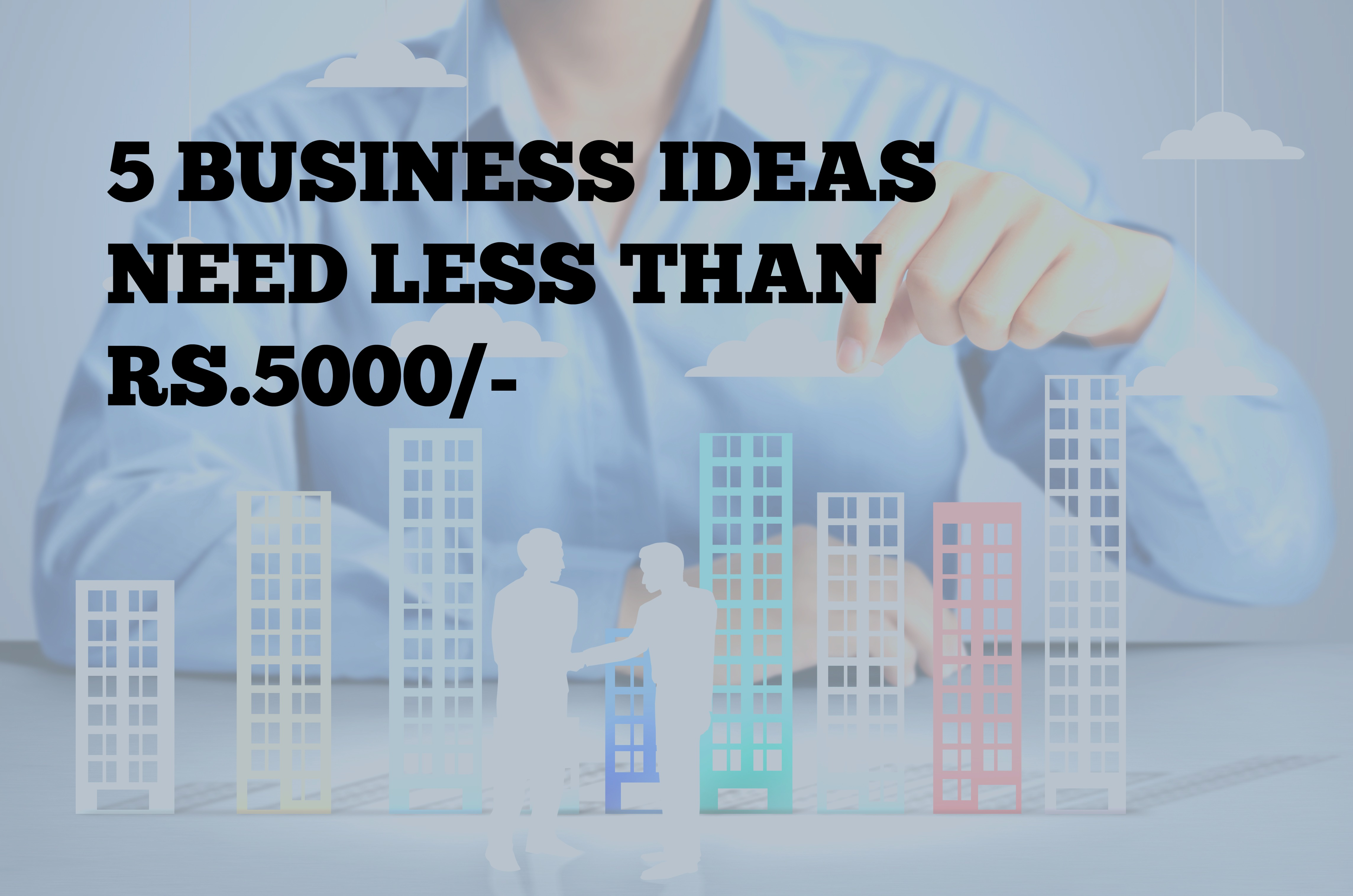 business ideas need less than Rs.5000