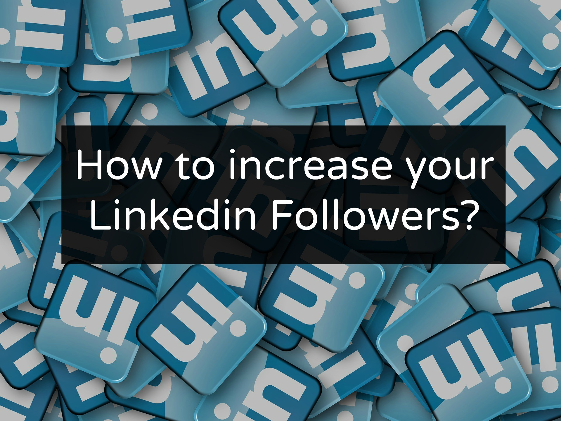 How to increase your LinkedIn Followers