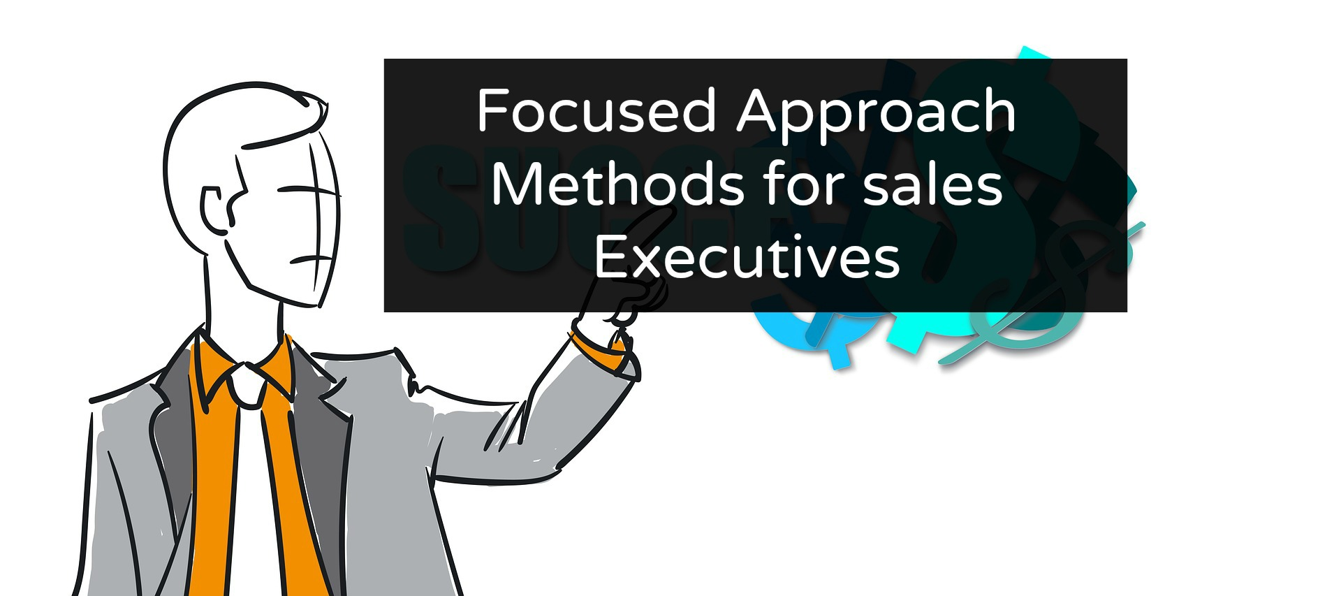 Focused Approach methods for sales executives