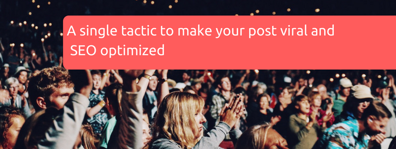 A single tactic to make your post viral and SEO optimized