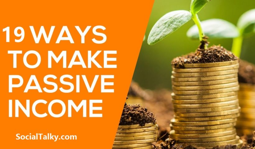 19 Ways to Earn Passive Income in 2019 - SocialTalky
